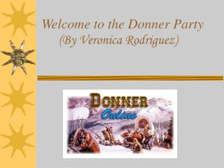 Welcome to the Donner Party (By Veronica Rodriguez)