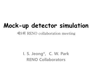 Mock-up detector simulation 제 9 회  RENO collaboration meeting