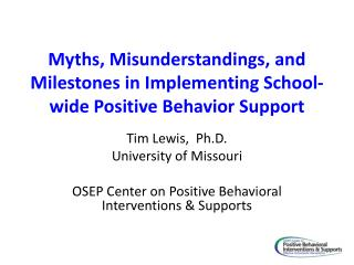 Myths, Misunderstandings, and Milestones in Implementing School-wide Positive Behavior  Support