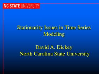 Stationarity Issues in Time Series Modeling   David A. Dickey  North Carolina State University