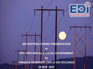 EDI RESTRUCTURING PRESENTATION  to PPC: PROVINCIAL & LOCAL GOVERNMENT by