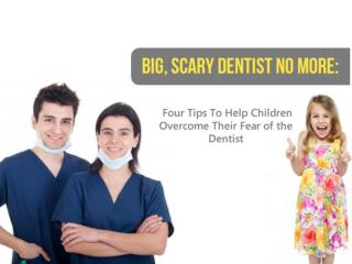 Big, Scary Dentist No More: Four Tips To Help Children Overc