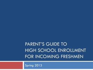 Parent's Guide to  High School Enrollment for INCOMING FRESHMEN