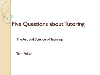Five Questions about Tutoring