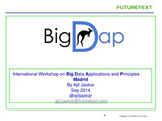 International Workshop on  Big D ata  A pplications  and  P rinciples Madrid By  Ajit Jaokar