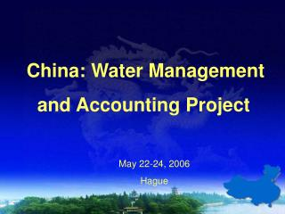 China: Water Management and Accounting Project May 22-24, 2006 Hague