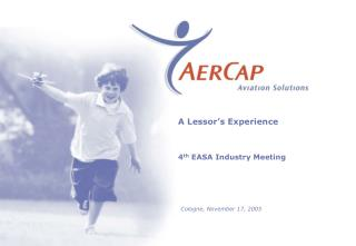A Lessor's Experience 4 th  EASA Industry Meeting