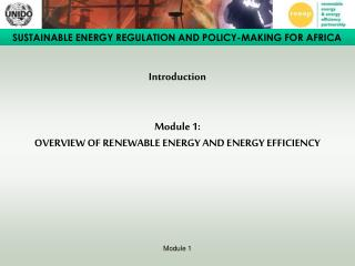 Introduction Module 1:  OVERVIEW OF RENEWABLE ENERGY AND ENERGY EFFICIENCY