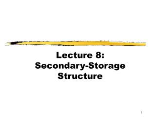 Lecture 8:  Secondary-Storage Structure