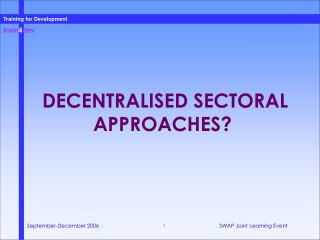 DECENTRALISED SECTORAL APPROACHES?