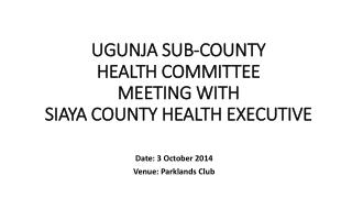 UGUNJA SUB-COUNTY HEALTH  COMMITTEE  MEETING WITH  SIAYA COUNTY HEALTH EXECUTIVE