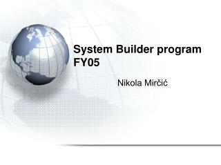 System Builder program  FY05