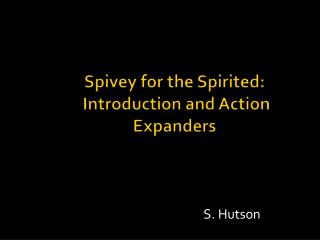 Spivey for the Spirited:   Introduction and Action Expanders