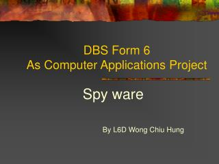 DBS Form 6 As Computer Applications Project