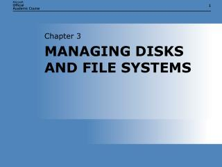 MANAGING DISKS AND FILE SYSTEMS