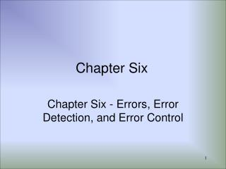 Chapter Six - Errors, Error Detection, and Error Control