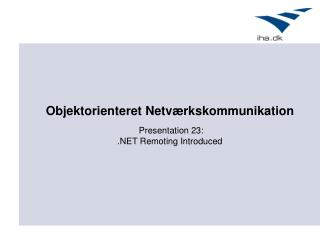 Presentation 23: .NET Remoting Introduced