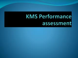 KMS Performance assessment