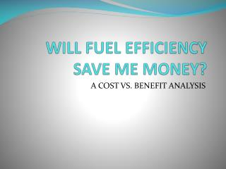 Will fuel efficiency save me money ?