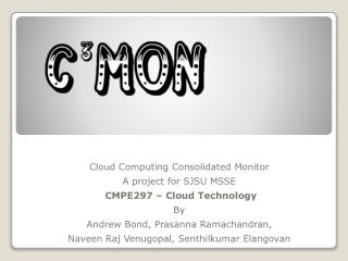 Cloud Computing Consolidated Monitor A project for  SJSU MSSE CMPE297  – Cloud Technology  By