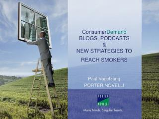 Consumer Demand BLOGS, PODCASTS & NEW STRATEGIES TO REACH SMOKERS