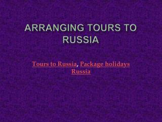Arranging Tours to Russia