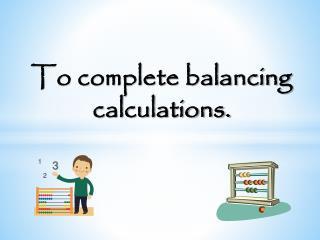To complete balancing calculations.