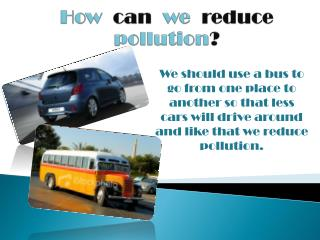 How can we reduce pollution ?