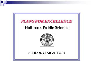 PLANS FOR  E XCELLENCE Holbrook  Public Schools SCHOOL YEAR 2014-2015