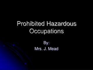 Prohibited Hazardous  Occupations