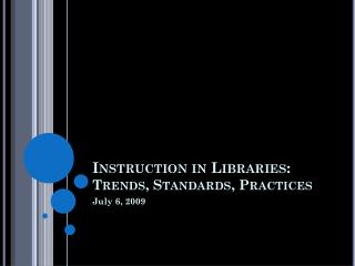 Instruction in Libraries: Trends, Standards, Practices