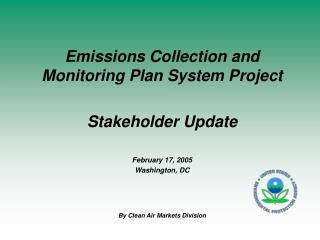 Emissions Collection and Monitoring Plan System Project Stakeholder Update February 17, 2005
