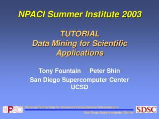 NPACI Summer Institute 2003 TUTORIAL Data Mining for Scientific Applications