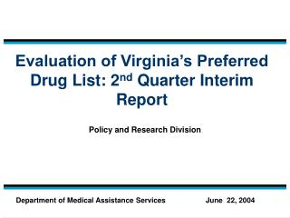 Evaluation of Virginia's Preferred Drug List: 2 nd  Quarter Interim Report