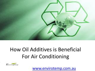 How oil additives is beneficial for air conditioning