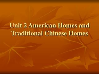 Unit 2 American Homes and Traditional Chinese Homes