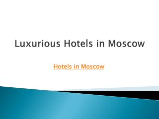 Luxurious Hotels in Moscow