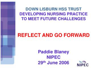 DOWN LISBURN HSS TRUST DEVELOPING NURSING PRACTICE TO MEET FUTURE CHALLENGES