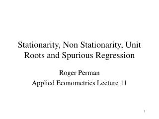 Stationarity, Non Stationarity, Unit Roots and Spurious Regression