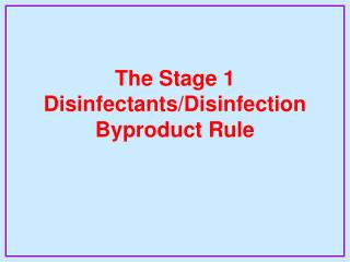 The Stage 1 Disinfectants/Disinfection Byproduct Rule