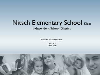 Nitsch Elementary School  Klein Independent School District  Prepared by: Irazema Ortiz