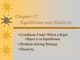 Chapter 12:      Equilibrium and Elasticity