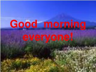 Good morning everyone!