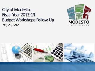 City of Modesto  Fiscal Year 2012-13 Budget Workshops Follow-Up