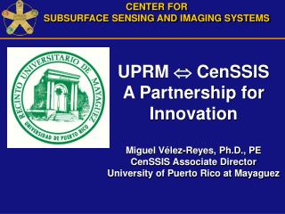 CENTER FOR SUBSURFACE SENSING AND IMAGING SYSTEMS