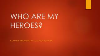 WHO ARE MY HEROES?