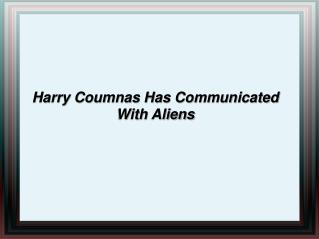 Harry Coumnas Has Communicated With Aliens