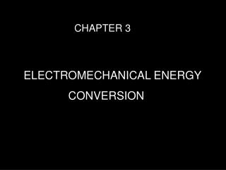ELECTROMECHANICAL ENERGY CONVERSION