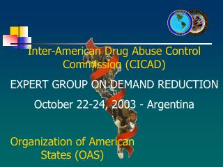 Inter-American Drug Abuse Control Commission CICAD  EXPERT GROUP ON DEMAND REDUCTION October 22-24, 2003 - Argentina