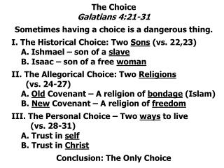 The Choice Galatians 4:21-31 Sometimes having a choice is a dangerous thing.
